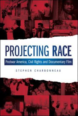 projecting-race-postwar-america-civil-rights-and-documentary-film-by-stephen-charbonneau-0231850956